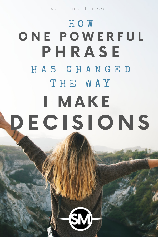 how one powerful phrase has changed the way I make decisions