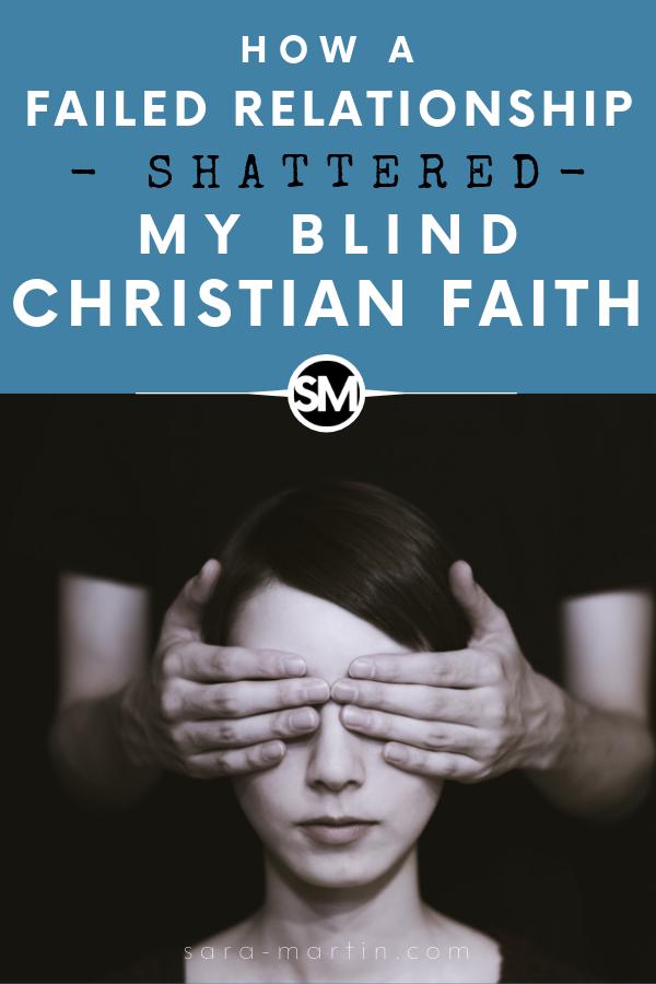 how a failed relationship shattered my blind christian faith