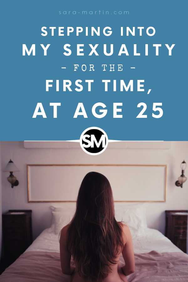 stepping into my sexuality for the first time at age 25